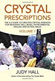 Crystal Prescriptions: The A-Z Guide To Creating Crystal Essences For Abundant Well-Being, Environmental Healing And Astral Magic (Volume 7)
