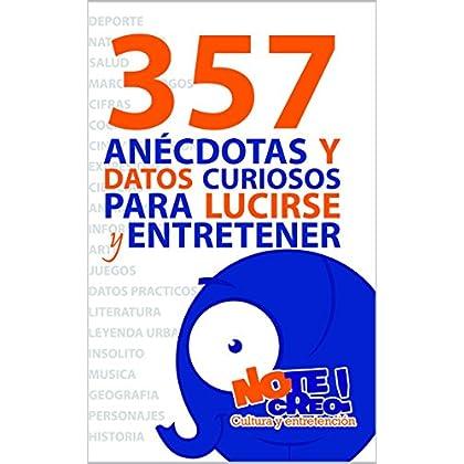 NoTeCreo! 357 anécdotas y datos curiosos para lucirse y entretener (Spanish Edition)