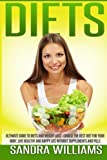 Diets: Ultimate Guide To Diets And Weight Loss - Choose The Best Diet For Your Body, Live Healthy And Happy Life Without Supplements And Pills (Diet ... Weight Loss Motivation Books) (Volume 1)
