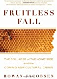 Fruitless Fall: The Collapse of the Honey Bee and the Coming Agricultural Crisis