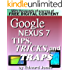 Google Nexus 7 Tips, Tricks, and Traps: A How-To Tutorial for the Google Nexus 7