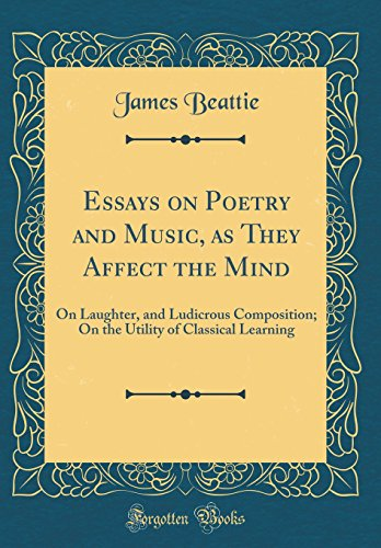 Essays on Poetry and Music, as They Affect the Mind: On Laughter, and Ludicrous Composition; On the Utility of Classical Learning (Classic Reprint)