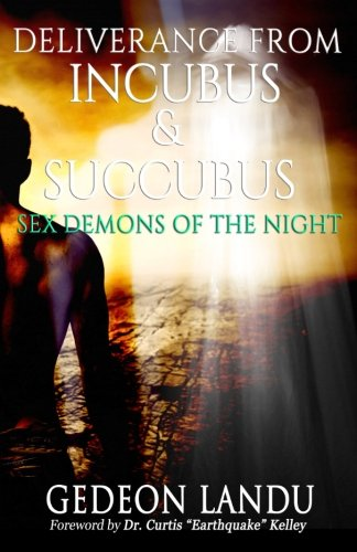 Deliverance from Incubus & Succubus: Sex Demons of the Night