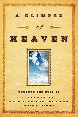 [A Glimpse of Heaven: Through the Eyes of C.S. Lewis, Dr. Tony Evans, Calvin Miller, Randy Alcorn. J. Oswald Sanders, John Wesley, and Other] (By: Livingstone Corporation) [published: December, 2007]