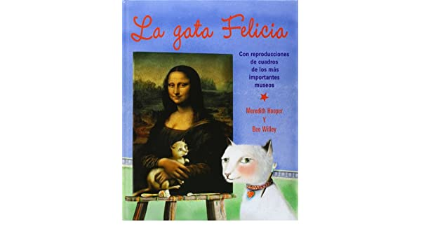Amazon.com: La Gata Felicia / Felicia the Cat (Spanish Edition) (9788484882428): Meredith Hooper, Bee Willey: Books