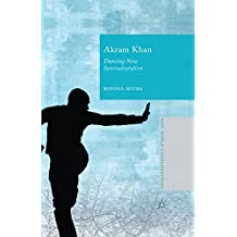 Akram Khan: Dancing New Interculturalism (New World Choreographies)