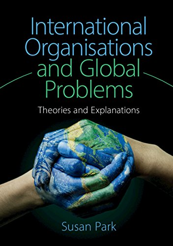 International Organisations and Global Problems: Theories and Explanations