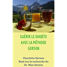 GUÉRIR LE DIABÈTE AVEC LA MÉTHODE GERSON (French Edition)
