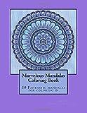 Marvelous Mandalas: 50 Fantastic mandalas for coloring in