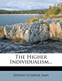 The Higher Individualism, Edward Scribner Ames, 1277418667