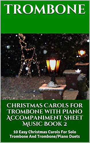 Christmas Carols for Trombone with Piano Accompaniment Sheet Music - Book 2: 10 Easy Christmas Carols For Solo Trombone And Trombone/Piano Duets (Ding Dong Merrily On High Piano Sheet Music)