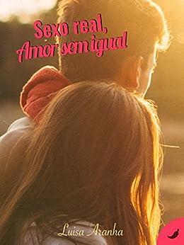 Sexo Real, Amor sem igual (Amor & Sexo Livro 2) por [Aranha, Luísa]