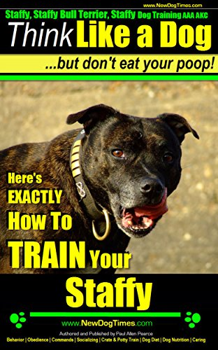 Staffy, Staffy Training AAA AKC: Think Like a Dog, But Don't Eat Your Poop! | Staffy Breed Expert Training | How to Train Your Staffy: Here