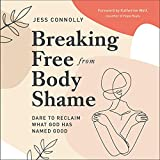 Breaking Free from Body Shame: Dare to Reclaim What