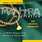 Mantra Meditation for Creating Abundance: A 40-Day Program Using the Power of Sacred Sound | Thomas Ashley-Farrand