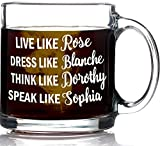 Product review for Funny Golden Girls Mug 13 oz Coffee Mug - Inspired By Golden Girls Best Friends Quote - Unique Birthday Gift For Women - Live Like Rose Dress Like Blanche Think Like Dorothy Speak Like Sophia