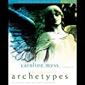 The Language of Archetypes: Discover the Forces that Shape Your Destiny Rede von Caroline Myss Gesprochen von: Caroline Myss
