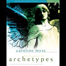 The Language of Archetypes: Discover the Forces that Shape Your Destiny Speech by Caroline Myss Narrated by Caroline Myss