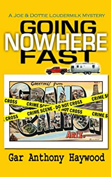 Going Nowhere Fast (The Joe and Dottie Loudermilk Mysteries Book 1) by [Haywood, Gar Anthony]