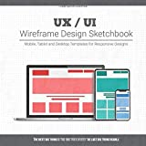 UX / UI Wireframe Design Sketchbook: Mobile, Tablet and Desktop templates for responsive designs with project planning
