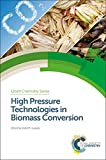 High Pressure Technologies in Biomass Conversion (Green Chemistry Series)