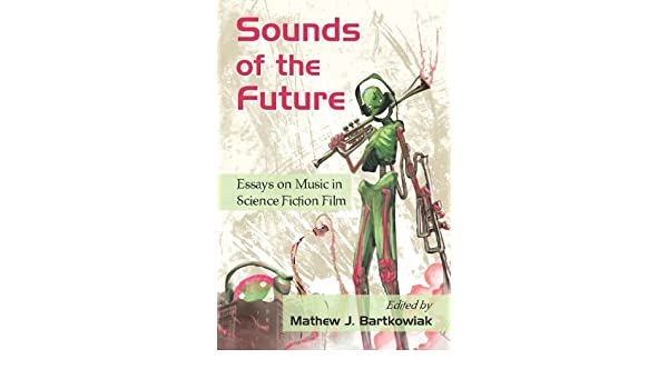 sounds of the future essays on music in science fiction film  sounds of the future essays on music in science fiction film kindle edition