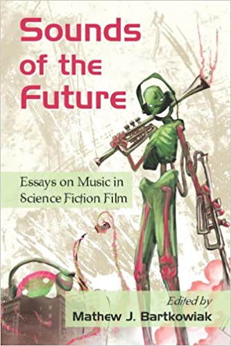 English Essays Book Sounds Of The Future Essays On Music In Science Fiction Film  Kindle  Edition By Mathew J Bartkowiak Mathew J Bartkowiak How To Write A High School Essay also Macbeth Essay Thesis Sounds Of The Future Essays On Music In Science Fiction Film  Business Management Essays