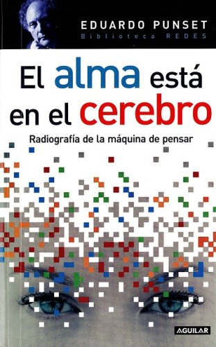 El alma esta en el cerebro (10ª ed.) Tapa blanda – 1 jun 2007 EDUARDO PUNSET Aguilar 970770988X 2150793428