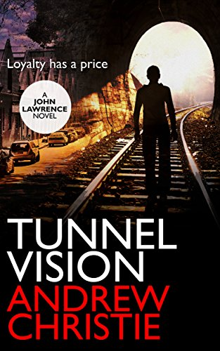 Tunnel Vision (A John Lawrence Novel Book 2) by [Christie, Andrew]