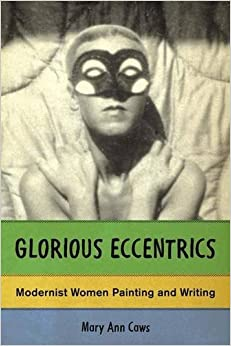 Glorious Eccentrics: Modernist Women Painting and Writing