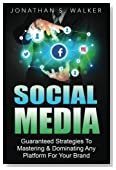 Social Media: Guaranteed Strategies To Monetizing, Mastering, & Dominating Any Platform For Your Brand: Facebook, Twitter, Instagram, and Youtube And More
