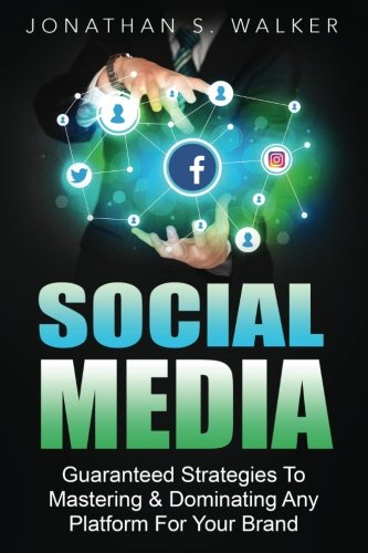 Social Media  Guaranteed Strategies To Monetizing  Mastering    Dominating Any Platform For Your Brand  Facebook  Twitter  Instagram  And Youtube And More