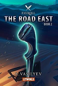 The Road East (Epic LitRPG Adventure - Book 2) (Fayroll) by [Vasilyev, Andrey]