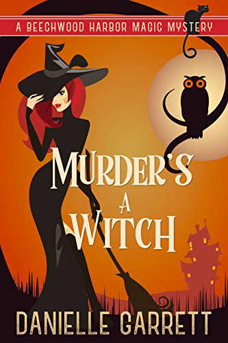Murder's a Witch: A Beechwood Harbor Magic Mystery (Beechwood Harbor Magic Mysteries Book 1) by [Garrett, Danielle]