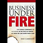 Business Under Fire: How Israeli Companies Are Succeeding in the Face of Terror | Dan Carrison