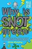 Why is Snot Green?: The Science Museum Question and Answer Book