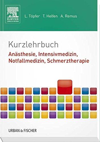 Kurzlehrbuch Anästhesie, Intensivmedizin, Notfallmedizin, Schmerztherapie (Kurzlehrbücher)