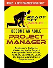 Become an Agile Project Manager: Beginner's Guide to Mastering Agile Project Management with Scrum, Kanban, Scrumban, Lean, Six Sigma, and Extreme Programming