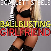 Ballbusting Girlfriend Audiobook by Scarlett Steele Narrated by Posey Clifford