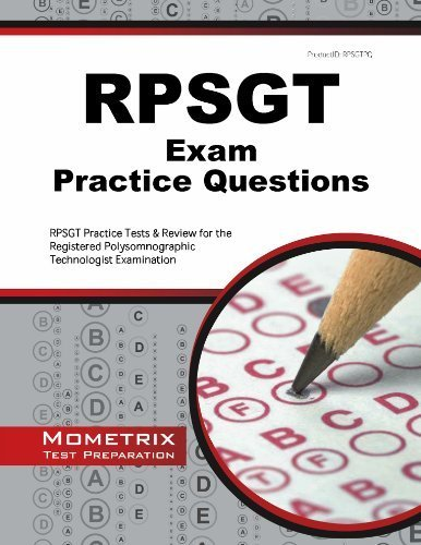 RPSGT Exam Practice Questions: RPSGT Practice Tests & Review for the Registered Polysomnographic Technologist Examination (Mometrix Test Preparation) by RPSGT Exam Secrets Test Prep Team (2014-01-06)