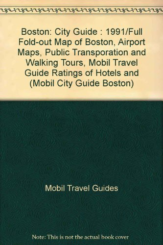 Boston: City Guide : 1991/Full Fold-Out Map of Boston, Airport Maps, Public Transporation and Walking Tours, Mobil Travel Guide Ratings of Hotels and (MOBIL CITY GUIDE - Airport Boston Map