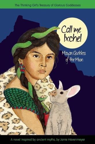 Call Me Ixchel: Mayan Goddess of the Moon (A Treasury of Glorious Goddesses) ebook