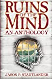 Ruins of the Mind, Jason P. Stadtlander, 0989077101