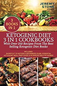 Ketogenic Diet: 3 in 1 Cookbooks With Over 250 Recipes From The Best-Selling Ketogenic Cookbooks
