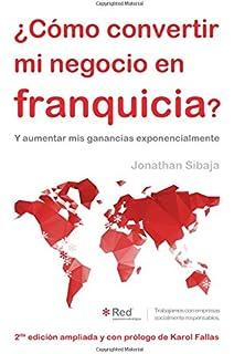 ¿Cómo Convertir Mi Negocio En Franquicia?: Y Aumentar Mis Ganancias Exponencialmente (Spanish