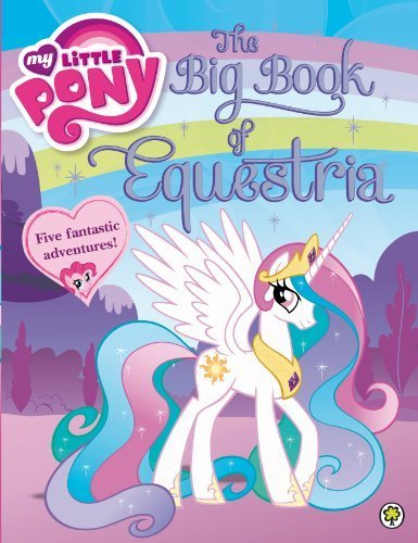 Read Online My Little Pony: The Big Book of Equestria by Unknown (2013) Hardcover pdf