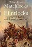 Matchlocks to Flintlocks: Warfare in Europe and Beyond 1500–1700