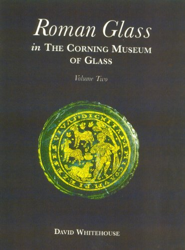 Roman Glass in the Corning Museum of Glass Vol 2 (Catalog) (Volume II) by Corning Museum of Glass