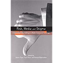 Risk, Media and Stigma: Understanding Public Challenges to Modern Science and Technology (Earthscan Risk in Society)