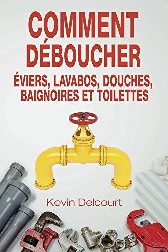 Comment deboucher éviers, lavabos, douches, baignoires et toilettes (French Edition)